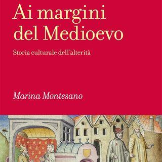 "Marina Montesano ""Ai margini del Medioevo"""