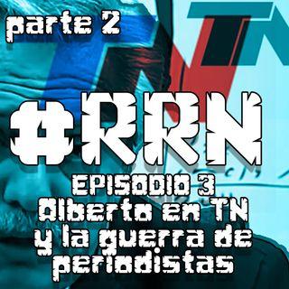 #RRN Episodio 3 - Alberto en TN y la guerra de periodistas (parte 2)
