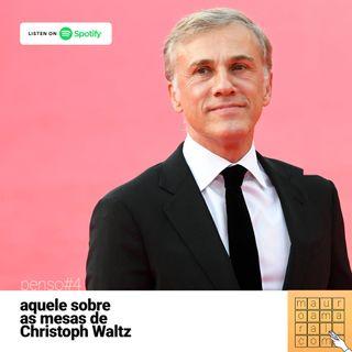 Penso#4 - Aquele sobre as mesas de Christoph Waltz