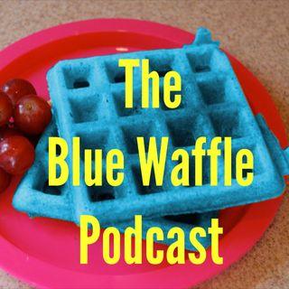 The Blue Waffle Podcast