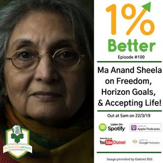Ma Anand Sheela - Freedom, Horizon Goals, & Accepting Life! - EP100