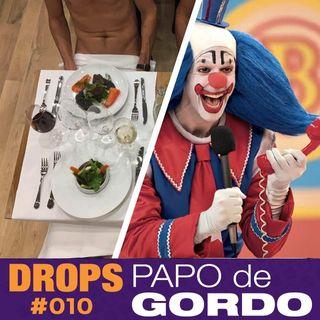 Drops Papo de Gordo 010 - Jantando pelado com o Bingo