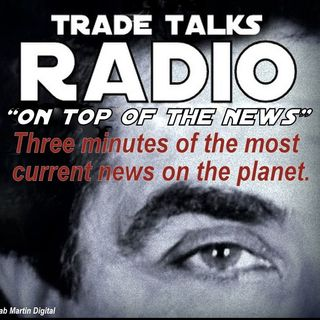 """Trade Talks - """"ON TOP OF THE NEWS"""" #12 3min 21 sec Tuesday  4 26 16"""