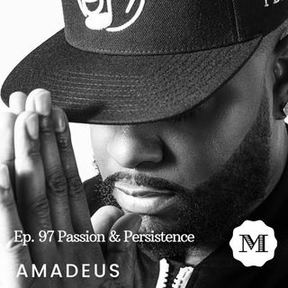 Ep. 97 - King Amadeus - Passion and Persistence