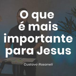 O QUE É MAIS IMPORTANTE PARA JESUS // Gustavo Rosaneli