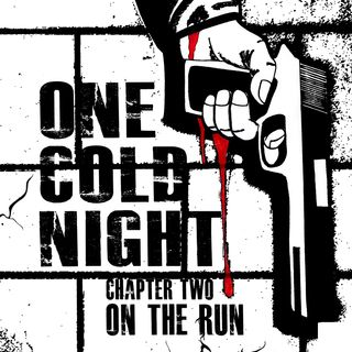 One Cold Night: Chapter II: On The Run