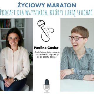 005-Paulina Gucka-Szaleństwo, determinacja i łączenie ról.  Z nią rzeczy się po prostu dzieją !