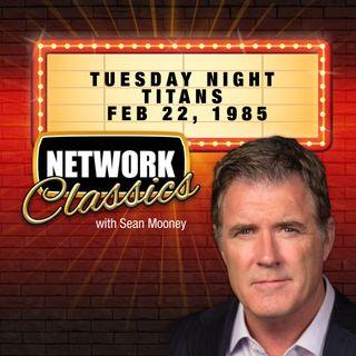 Network Classics: Tuesday Night Titans - Feb 22, 1985