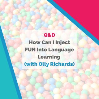 How Can I Inject FUN Into Language Learning (with Olly Richards)