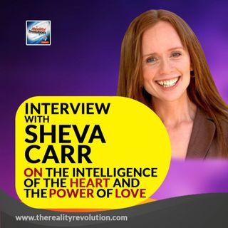 Interview With Sheva Carr On The Intelligence Of The Heart And The Power Of Love