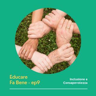 Educare Fa Bene - Ep. 9 - Inclusione e Consapevolezza