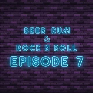 Beer Rum & Rock N Roll - Episode 7