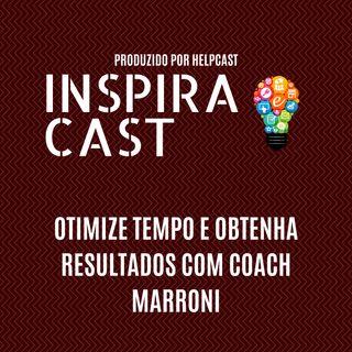Otimize tempo, e obtenha resultados com Coach Marroni - InspiraCast 3