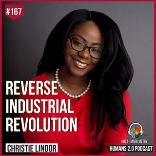 167: Christie Lindor | Welcome to the Reverse Industrial Revolution