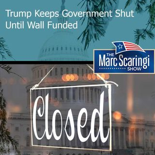 The Marc Scaringi Show 01-05-2019 — Trump Keeps Government Shut Until Wall Funded