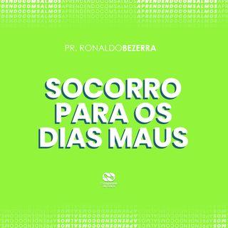 SOCORRO PARA OS DIAS MAUS // pr. Ronaldo Bezerra