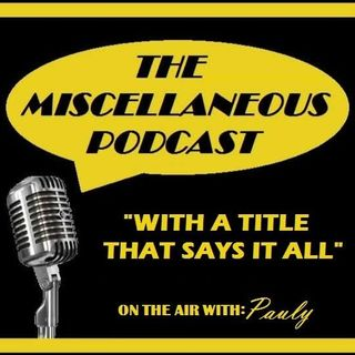 The MIscellaneous Podcast Part 1