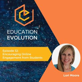 32. Encouraging Online Engagement from Students with Lori Moore