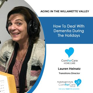 12/19/20: Lauren Heinatz of ComForCare Home Care | DEALING WITH DEMENTIA DURING THE HOLIDAYS | Aging in the Willamette Valley