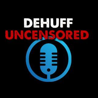 DeHuff Uncensored