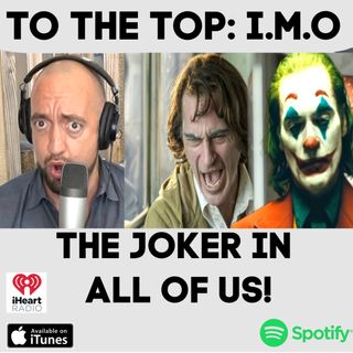 "To The Top - I.M.O: ""THE JOKER"" In All Of Us!"