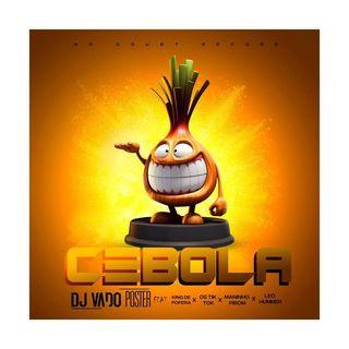 Dj Vado Poster feat. King de Fofera, Os Tik Tok, Maninho Pibom & Leo Hummer - Cebola [Download/Baixar Agora]