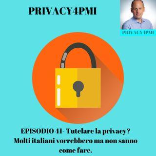 EPISODIO 41- Tutelare la privacy? Molti italiani vorrebbero ma non sanno come fare.