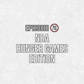 Ep 76- NBA Hunger Games Edition