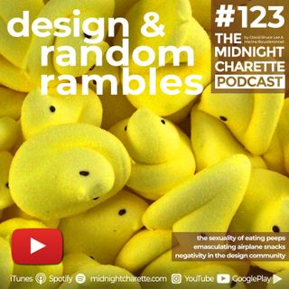 #123 - Peeps, In-Flight Snacks, and Negativity Towards Other Designers and Creatives