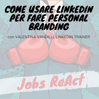 JR 07 | Come usare LinkedIn per fare Personal Branding - con Valentina Vandilli