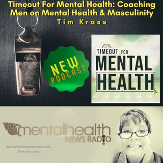 Timeout For Mental Health:  Coaching Men on Mental Health & Masculinity with Tim Krass