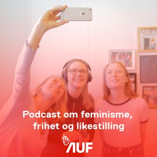 Partikontoret #7: Feminisme, frihet og likestilling