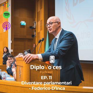 EP.11 Diventare Parlamentari - Federico D'Inca