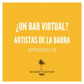 "Ep. 15 ""¿Un Bar Virtual?: Artistas de la Barra"""