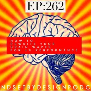 262: How To Re-wire Your Brain Waves for 1% Performance