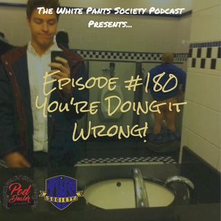 Episode 180 - You're Doing it Wrong!