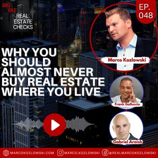 Ep48: Why You Should Almost NEVER Buy Real Estate Where You Live - Marco Kozlowski