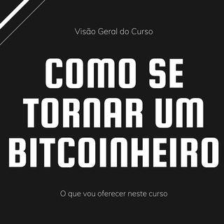 Como Se Tornar Um Bitcoinheiro - Introdução - 00