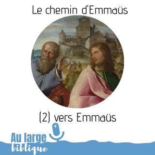 #149- Le chemin d'Emmaüs (2) Vers Emmaüs