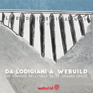 Da Lodigiani a Webuild: un viaggio nell'Italia delle grandi opere