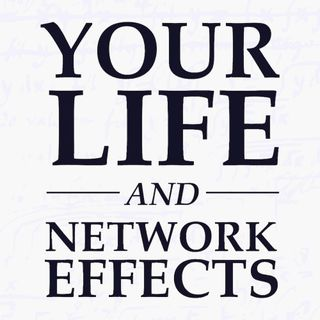 Your Life is Driven by Network Effects