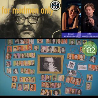 182 - FOR MADMEN ONLY director Heather Ross and James Urbaniak