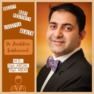 Ep #14: A Doctor's perspective on Body Positivity & Health-P1: Dr. Avishkar Sabharwal