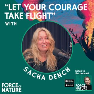 Let Your Courage Take Flight - A Conversation with Sacha Dench