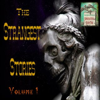 The Strangest Stories | Volume 1 | Podcast E128