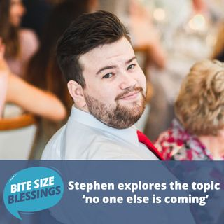 Stephen explores the topic 'no one else is coming'