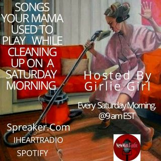 Girlie Girl's World Ep 28: Songs Your Mama Used To Play While Cleaning Up The House On A Saturday Morning