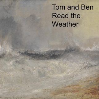 0007: Tom and Ben Read the Weather Podcast
