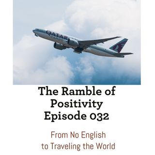 The Ramble of Positivity: Episode 032 - From No English to Traveling Around The World
