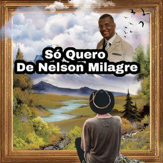 NELSON MILAGRE - SÓ QUERO
